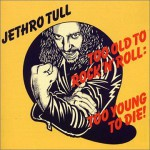 Buy Too Old to Rock 'n' Roll: Too Young to Die!