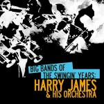 Buy Big Bands Of The Swingin' Years: Harry James & His Orchestra (Remastered)