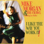 Purchase Mike Morgan & The Crawl I Like The Way You Work It