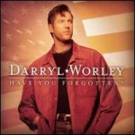 Purchase Darryl Worley Have You Forgotten?