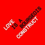 Buy Love Is A Bourgeois Construct (Remixes)