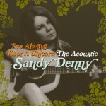 Buy I've Always Kept A Unicorn - The Acoustic Sandy Denny CD1