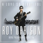 Buy A Love So Beautiful: Roy Orbison & The Royal Philharmonic Orchestra