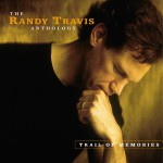 Buy Trail Of Memories: The Randy Travis Anthology CD1