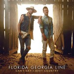 Purchase Florida Georgia Line Can't Say I Ain't Country