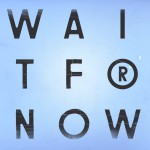 Buy Wait For Now (EP)