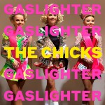 Purchase The Chicks Gaslighter