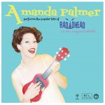 Buy Amanda Palmer Performs The Popular Hits Of Radiohead On Her Magical Ukulele