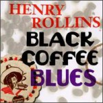Purchase Henry Rollins Black Coffee Blues