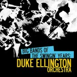 Buy Big Bands Of The Swingin' Years: Duke Ellington Orchestra (Remastered)