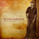 Purchase Blake Shelton Based On A True Story